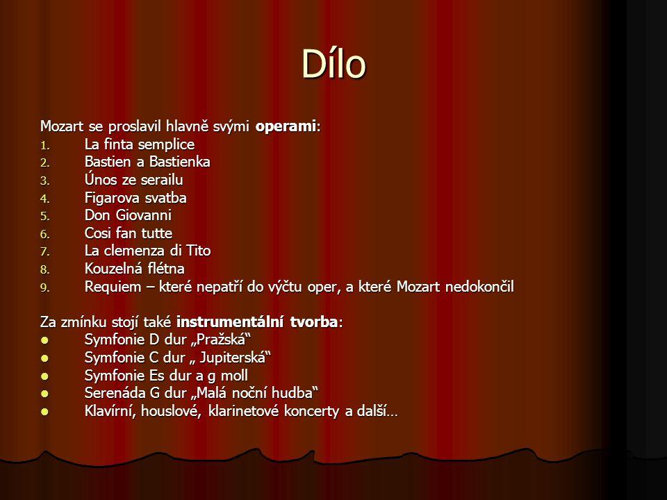 Dílo Mozart se proslavil hlavně svými operami: 1. La finta semplice 2. Bastien a Bastienka 3. Únos ze serailu 4. Figarova svatba 5. Don Giovanni 6. Co