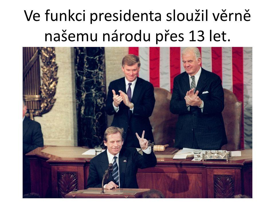 Ve funkci presidenta sloužil věrně našemu národu přes 13 let.