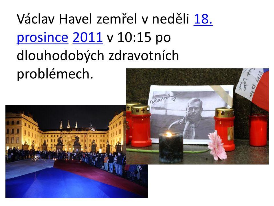 Václav Havel zemřel v neděli 18. prosince 2011 v 10:15 po dlouhodobých zdravotních problémech.18. prosince2011