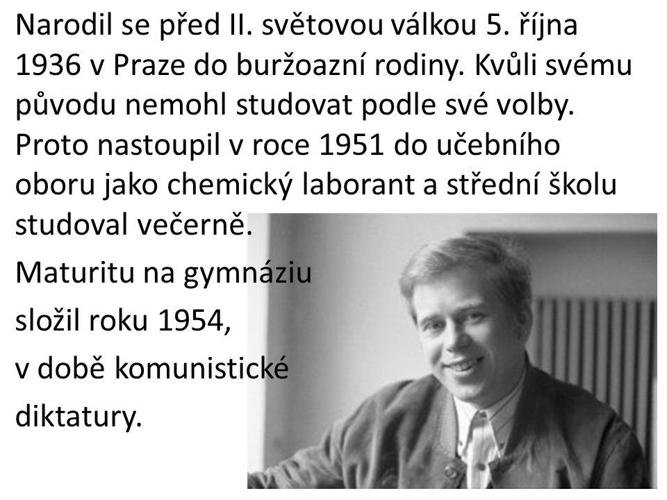 Narodil se před II. světovou válkou 5. října 1936 v Praze do buržoazní rodiny. Kvůli svému původu nemohl studovat podle své volby. Proto nastoupil v r