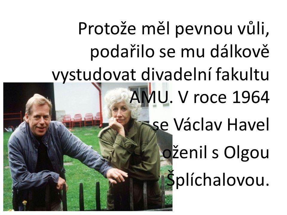 Protože měl pevnou vůli, podařilo se mu dálkově vystudovat divadelní fakultu AMU. V roce 1964 se Václav Havel oženil s Olgou Šplíchalovou.
