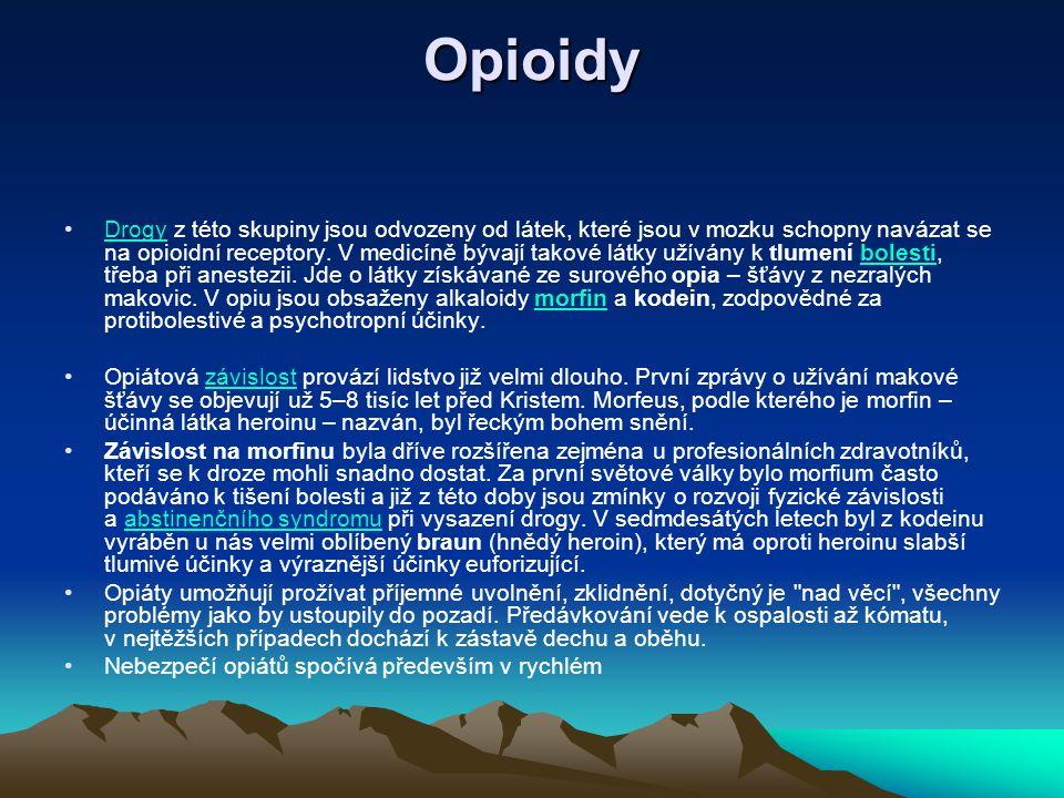 Opioidy Drogy z této skupiny jsou odvozeny od látek, které jsou v mozku schopny navázat se na opioidní receptory. V medicíně bývají takové látky užívá