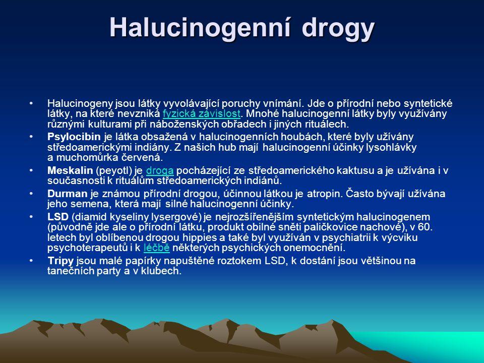 Halucinogenní drogy Halucinogeny jsou látky vyvolávající poruchy vnímání. Jde o přírodní nebo syntetické látky, na které nevzniká fyzická závislost. M