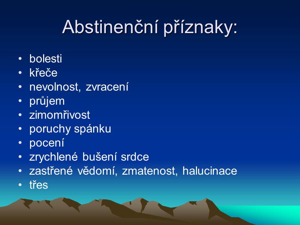 Abstinenční příznaky: bolesti křeče nevolnost, zvracení průjem zimomřivost poruchy spánku pocení zrychlené bušení srdce zastřené vědomí, zmatenost, ha