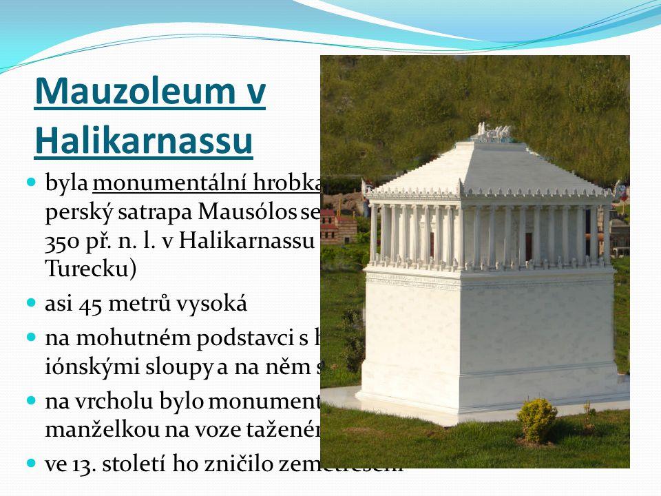 byla monumentální hrobka, kterou dal vybudovat perský satrapa Mausólos se svou ženou v letech 353- 350 př.