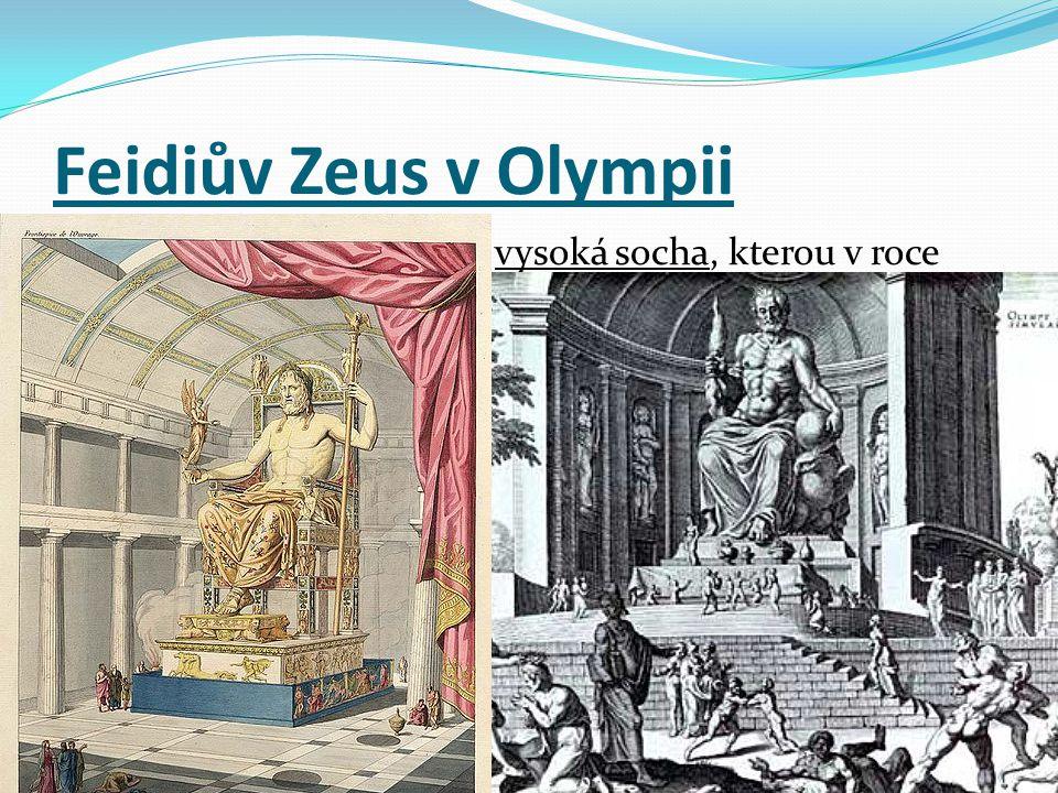 Feidiův Zeus v Olympii monumentální, asi 13 m vysoká socha, kterou v roce 433 př.