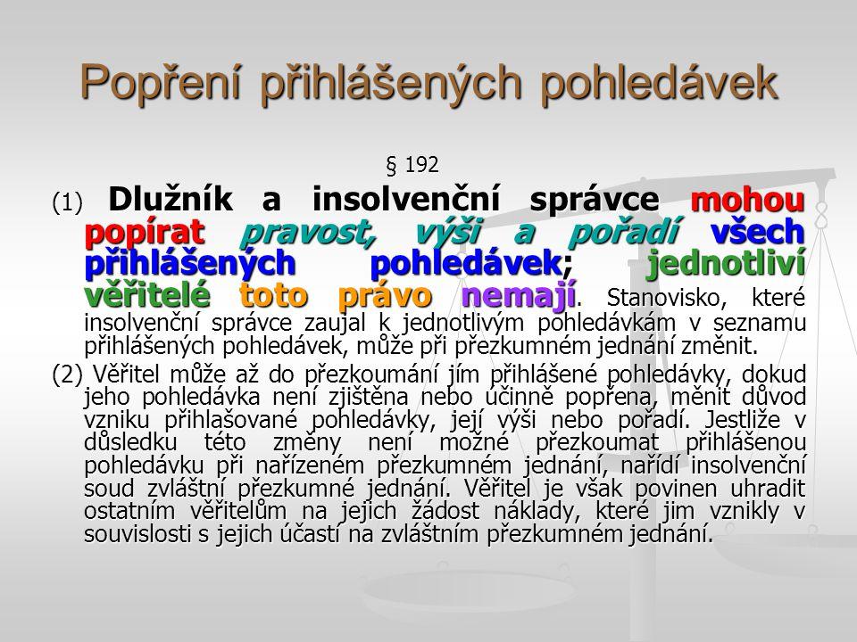 Popření přihlášených pohledávek § 192 (1) Dlužník a insolvenční správce mohou popírat pravost, výši a pořadí všech přihlášených pohledávek; jednotliví