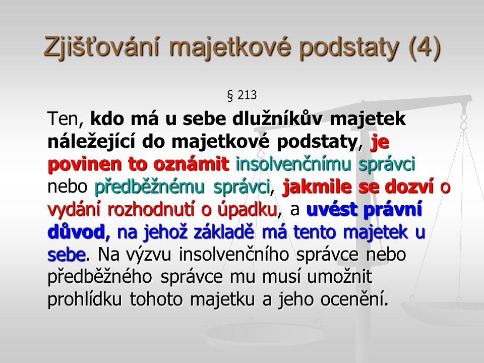Zjišťování majetkové podstaty (4) § 213 Ten, kdo má u sebe dlužníkův majetek náležející do majetkové podstaty, je povinen to oznámit insolvenčnímu spr