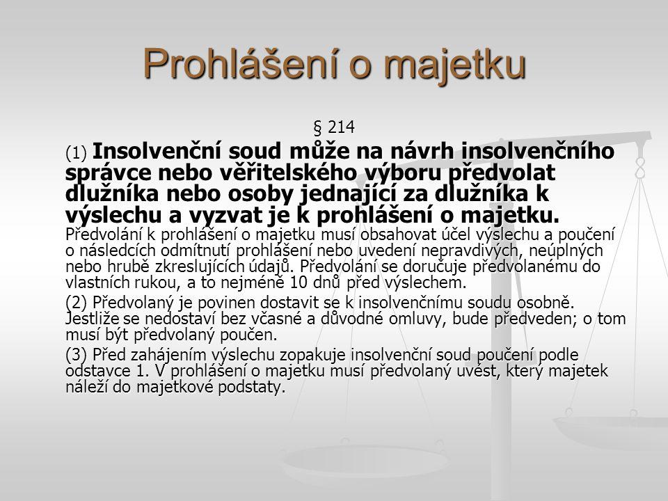 Prohlášení o majetku § 214 (1) Insolvenční soud může na návrh insolvenčního správce nebo věřitelského výboru předvolat dlužníka nebo osoby jednající z
