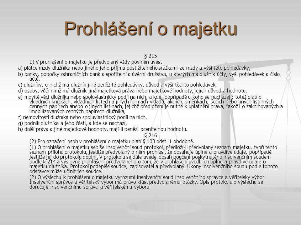 Prohlášení o majetku § 215 1) V prohlášení o majetku je předvolaný vždy povinen uvést a) plátce mzdy dlužníka nebo jiného jeho příjmu postižitelného s
