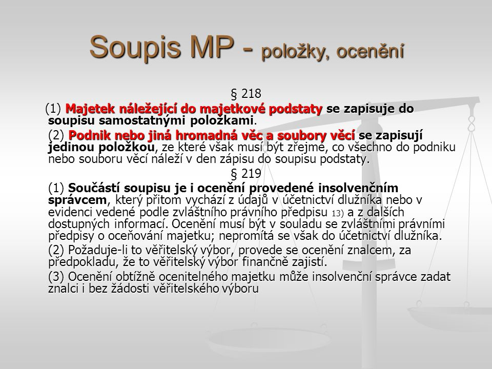Soupis MP - položky, ocenění § 218 (1) Majetek náležející do majetkové podstaty se zapisuje do soupisu samostatnými položkami. (1) Majetek náležející