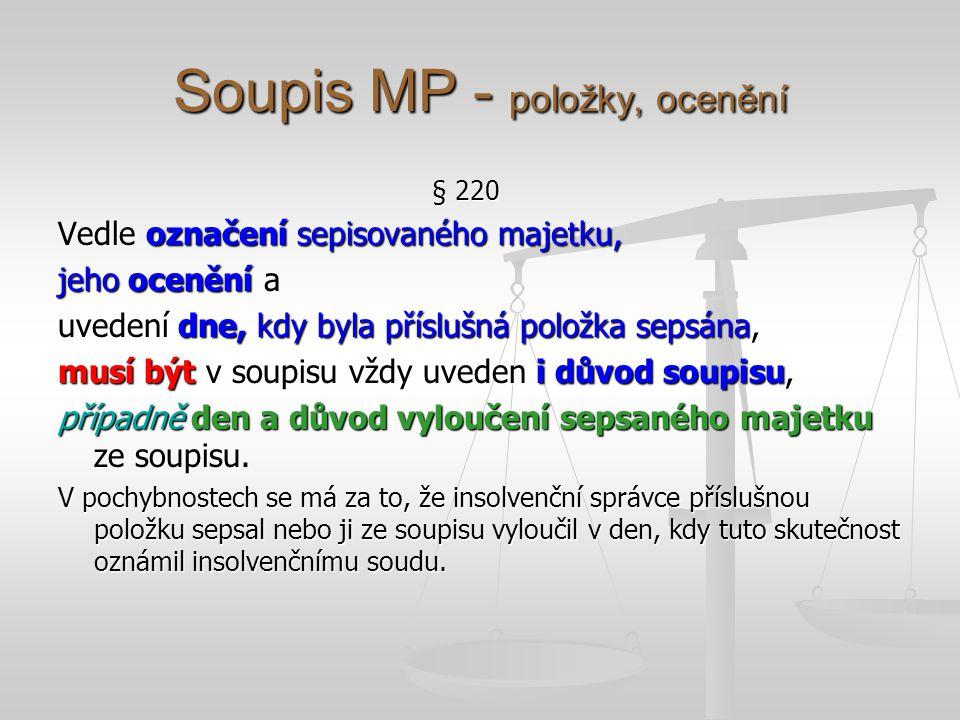 Soupis MP - položky, ocenění § 220 Vedle označení sepisovaného majetku, jeho ocenění a uvedení dne, kdy byla příslušná položka sepsána, musí být v sou