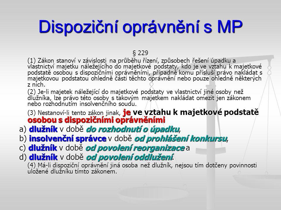 Dispoziční oprávnění s MP § 229 (1) Zákon stanoví v závislosti na průběhu řízení, způsobech řešení úpadku a vlastnictví majetku náležejícího do majetk