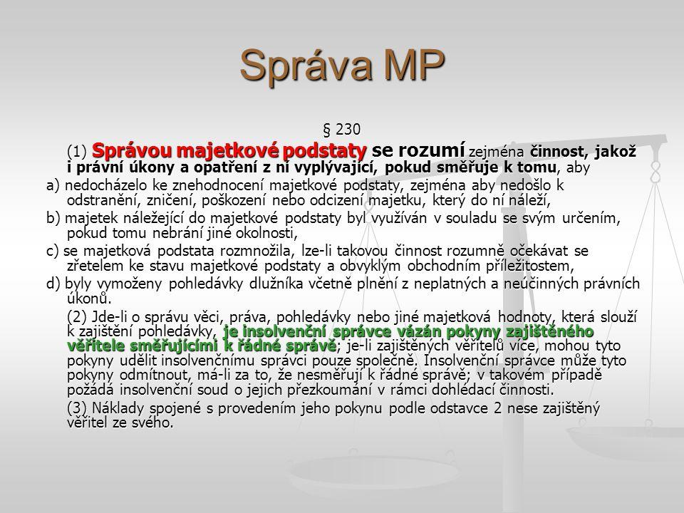 Správa MP § 230 (1) Správou majetkové podstaty se rozumí zejména činnost, jakož i právní úkony a opatření z ní vyplývající, pokud směřuje k tomu, aby