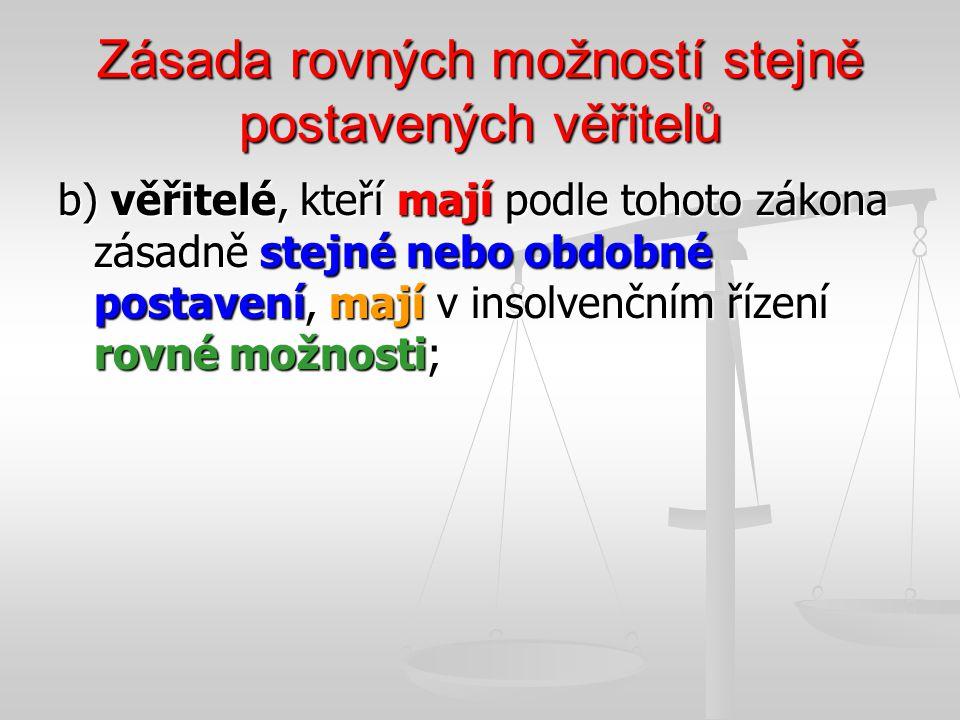 Zásada rovných možností stejně postavených věřitelů b) věřitelé, kteří mají podle tohoto zákona zásadně stejné nebo obdobné postavení, mají v insolven