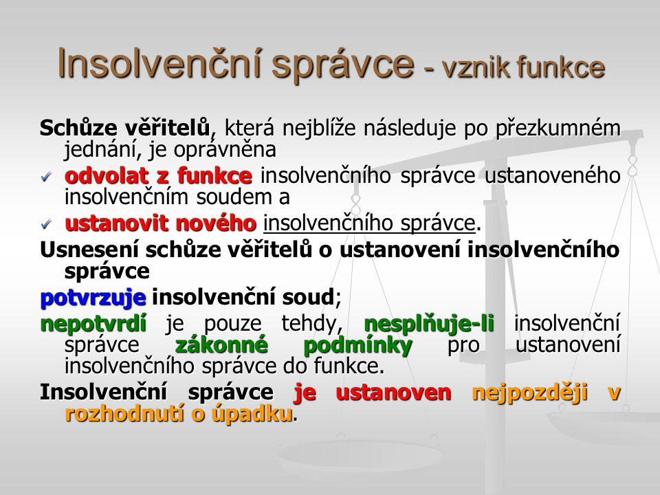 Insolvenční správce - vznik funkce Schůze věřitelů, která nejblíže následuje po přezkumném jednání, je oprávněna odvolat z funkce insolvenčního správc