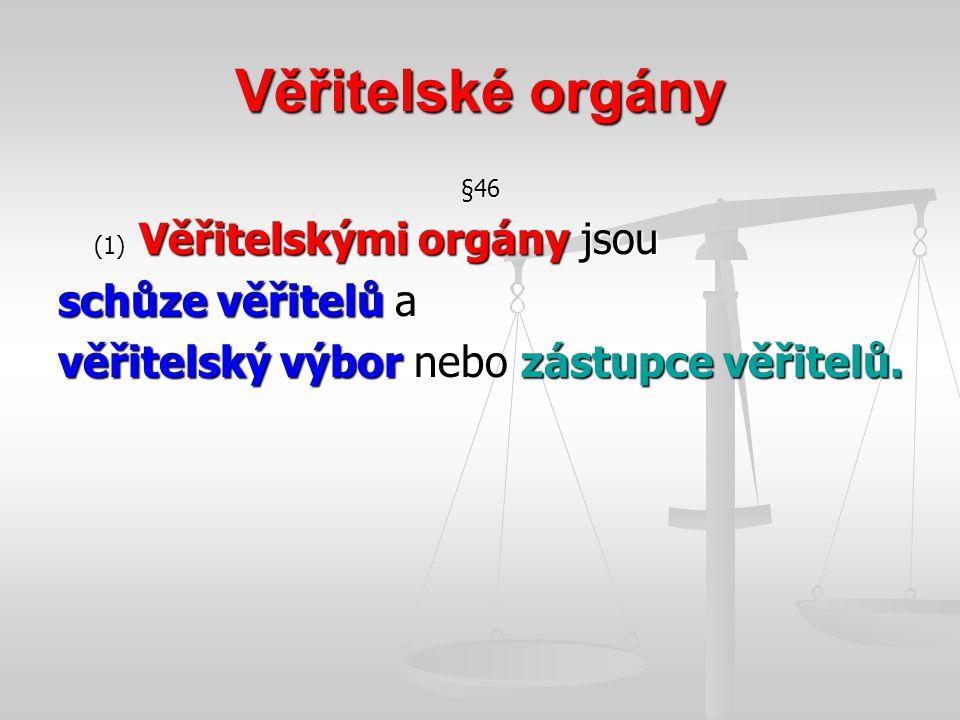 Věřitelské orgány §46 (1) Věřitelskými orgány jsou schůze věřitelů a věřitelský výbor nebo zástupce věřitelů.