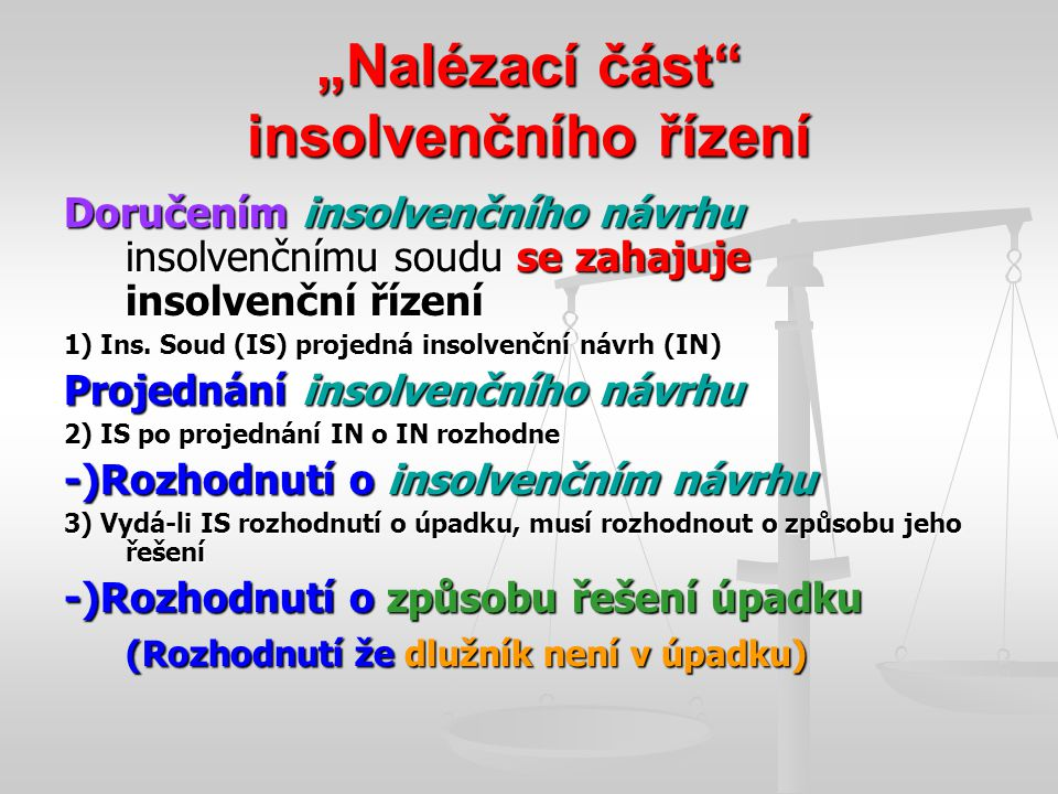"""""""Nalézací část"""" insolvenčního řízení Doručením insolvenčního návrhu insolvenčnímu soudu se zahajuje insolvenční řízení 1) Ins. Soud (IS) projedná inso"""