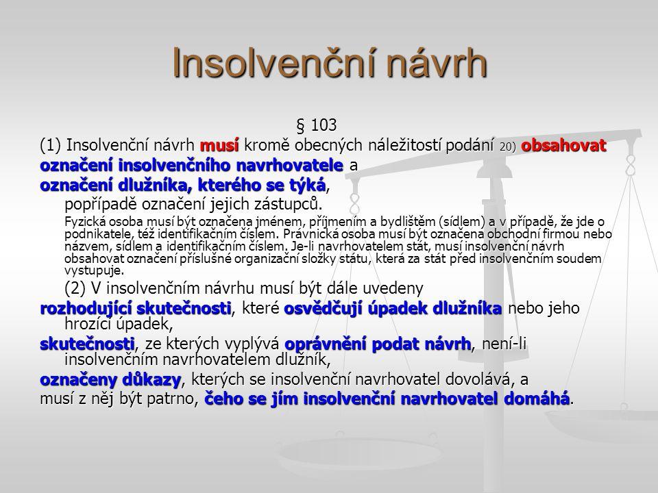 Insolvenční návrh § 103 (1) Insolvenční návrh musí kromě obecných náležitostí podání 20) obsahovat označení insolvenčního navrhovatele a označení dluž