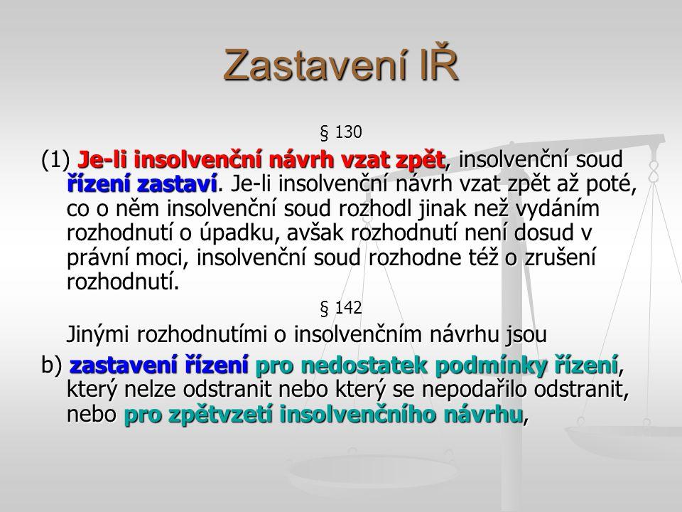 Zastavení IŘ § 130 (1) Je-li insolvenční návrh vzat zpět, insolvenční soud řízení zastaví. Je-li insolvenční návrh vzat zpět až poté, co o něm insolve