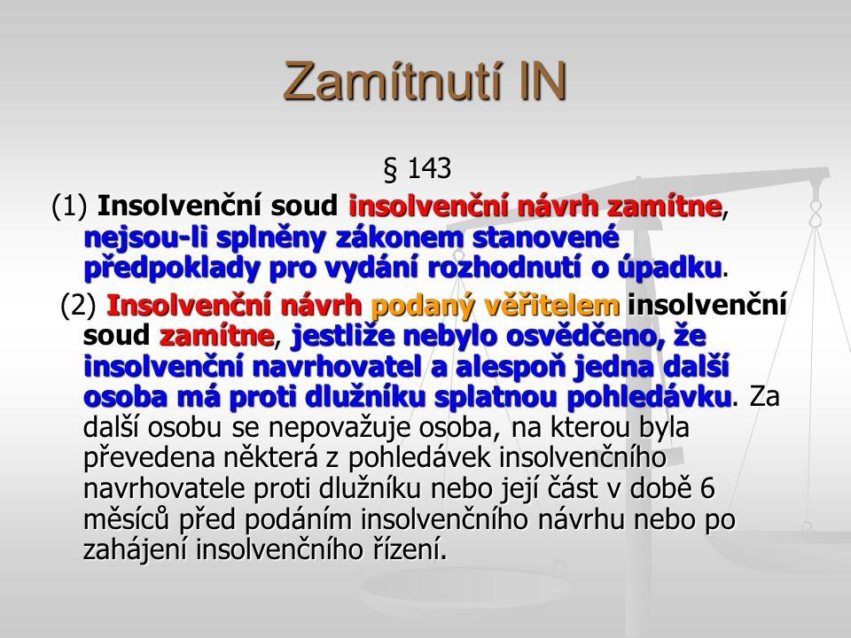 Zamítnutí IN § 143 (1) Insolvenční soud insolvenční návrh zamítne, nejsou-li splněny zákonem stanovené předpoklady pro vydání rozhodnutí o úpadku. (2)