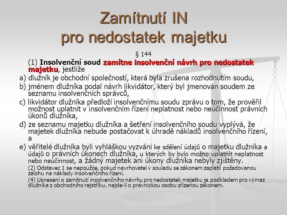 Zamítnutí IN pro nedostatek majetku § 144 (1) Insolvenční soud zamítne insolvenční návrh pro nedostatek majetku, jestliže a) dlužník je obchodní spole