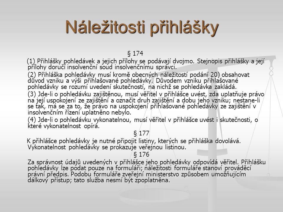 Náležitosti přihlášky § 174 (1) Přihlášky pohledávek a jejich přílohy se podávají dvojmo. Stejnopis přihlášky a její přílohy doručí insolvenční soud i