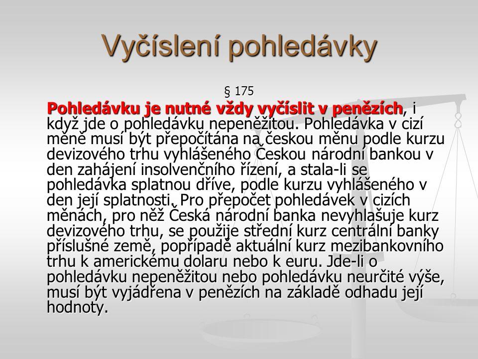 Vyčíslení pohledávky § 175 Pohledávku je nutné vždy vyčíslit v penězích, i když jde o pohledávku nepeněžitou. Pohledávka v cizí měně musí být přepočít