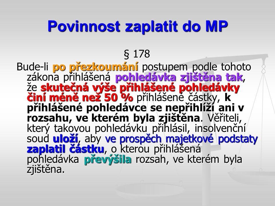Povinnost zaplatit do MP § 178 Bude-li po přezkoumání postupem podle tohoto zákona přihlášená pohledávka zjištěna tak, že skutečná výše přihlášené poh