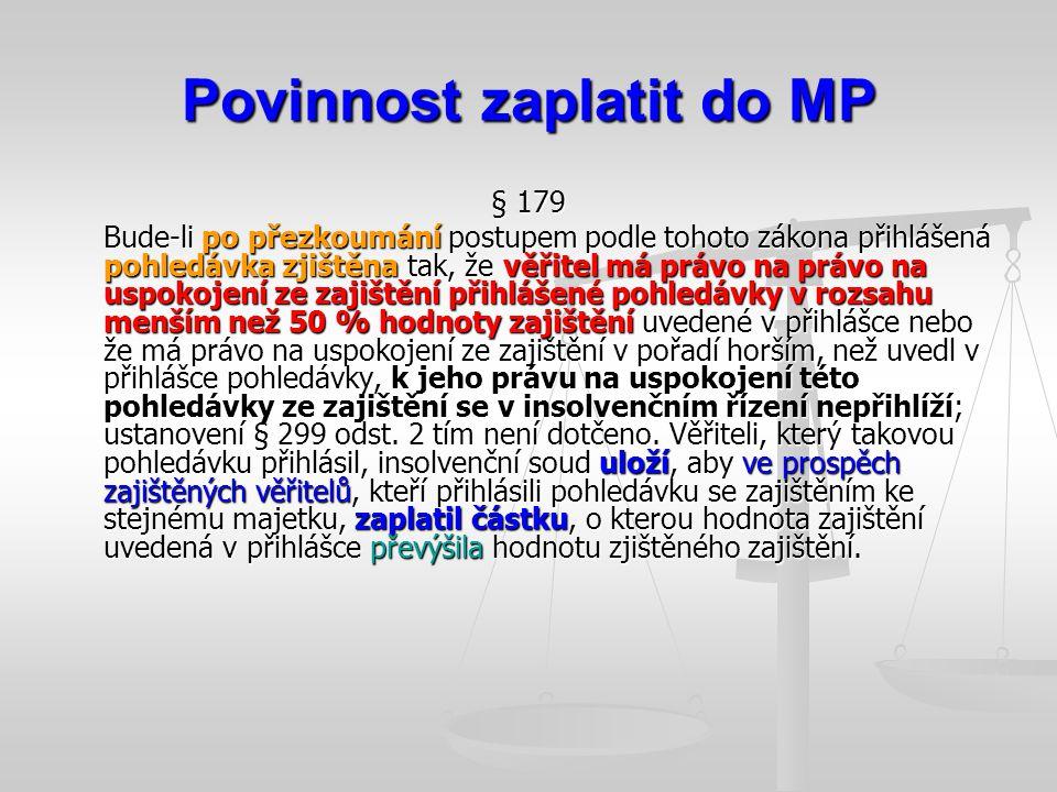 Povinnost zaplatit do MP § 179 Bude-li po přezkoumání postupem podle tohoto zákona přihlášená pohledávka zjištěna tak, že věřitel má právo na právo na