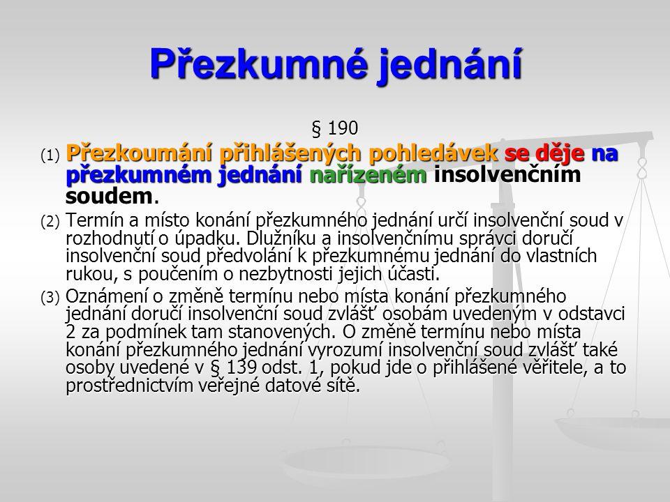 Přezkumné jednání § 190 (1) Přezkoumání přihlášených pohledávek se děje na přezkumném jednání nařízeném insolvenčním soudem. (2) Termín a místo konání
