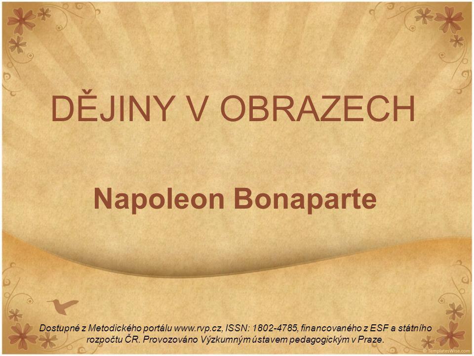 1 DĚJINY V OBRAZECH Napoleon Bonaparte Dostupné z Metodického portálu www.rvp.cz, ISSN: 1802-4785, financovaného z ESF a státního rozpočtu ČR. Provozo