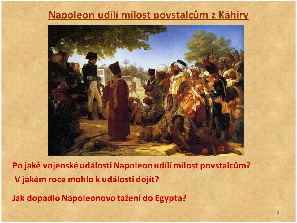 4 Napoleon udílí milost povstalcům z Káhiry Po jaké vojenské události Napoleon udílí milost povstalcům? V jakém roce mohlo k události dojít? Jak dopad