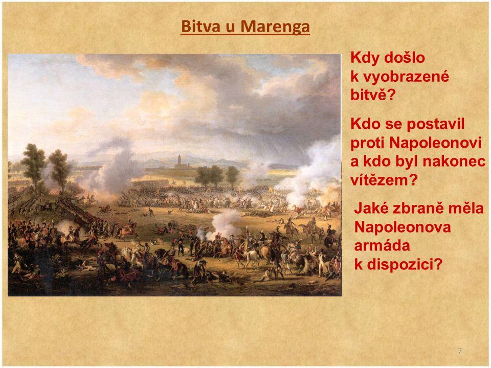 7 Bitva u Marenga Kdy došlo k vyobrazené bitvě? Kdo se postavil proti Napoleonovi a kdo byl nakonec vítězem? Jaké zbraně měla Napoleonova armáda k dis