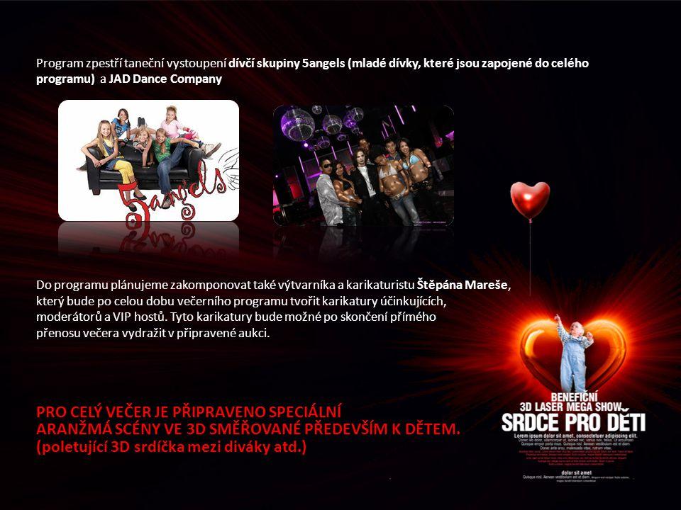 Program zpestří taneční vystoupení dívčí skupiny 5angels (mladé dívky, které jsou zapojené do celého programu) a JAD Dance Company Do programu plánujeme zakomponovat také výtvarníka a karikaturistu Štěpána Mareše, který bude po celou dobu večerního programu tvořit karikatury účinkujících, moderátorů a VIP hostů.