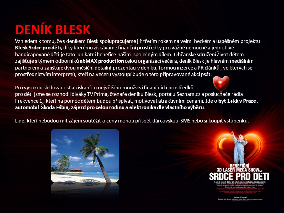DENÍK BLESK Vzhledem k tomu, že s deníkem Blesk spolupracujeme již třetím rokem na velmi hezkém a úspěšném projektu Blesk Srdce pro děti, díky kterému