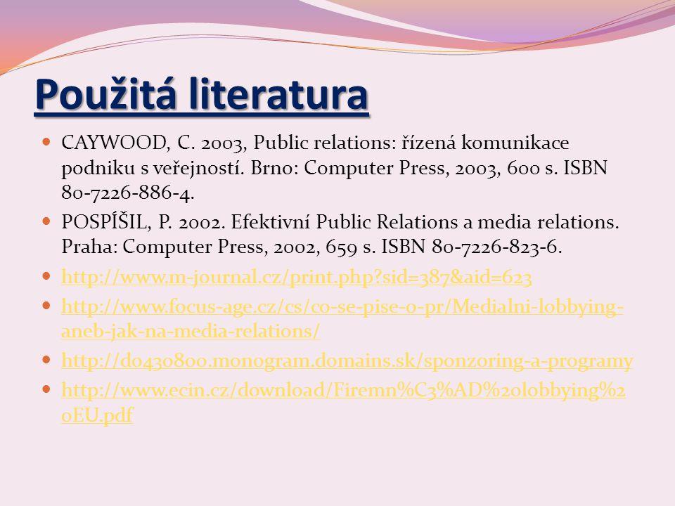 Použitá literatura CAYWOOD, C.2003, Public relations: řízená komunikace podniku s veřejností.