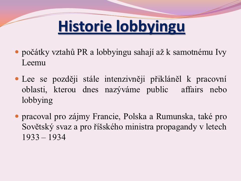 Historie lobbyingu počátky vztahů PR a lobbyingu sahají až k samotnému Ivy Leemu Lee se později stále intenzivněji přikláněl k pracovní oblasti, kterou dnes nazýváme public affairs nebo lobbying pracoval pro zájmy Francie, Polska a Rumunska, také pro Sovětský svaz a pro říšského ministra propagandy v letech 1933 – 1934