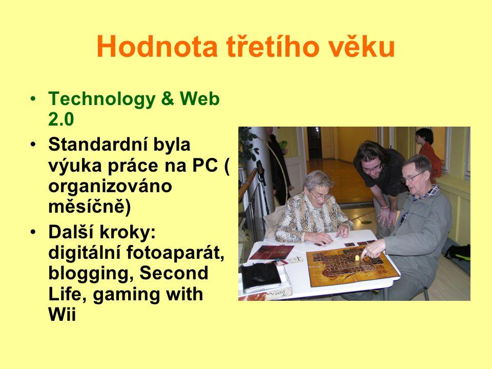 Hodnota třetího věku Technology & Web 2.0 Standardní byla výuka práce na PC ( organizováno měsíčně) Další kroky: digitální fotoaparát, blogging, Second Life, gaming with Wii