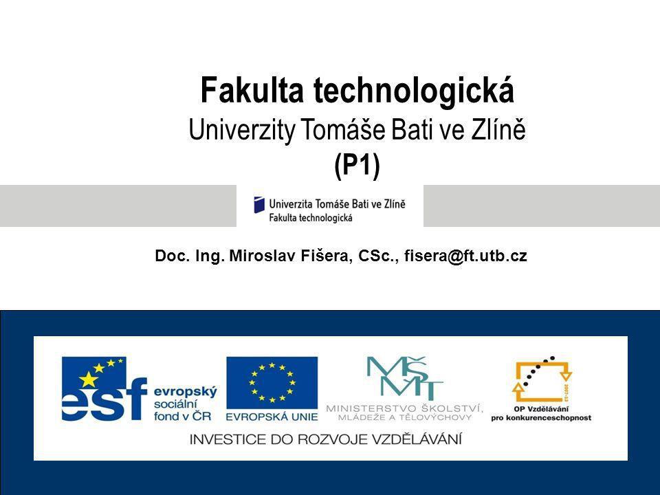 Fakulta technologická Univerzity Tomáše Bati ve Zlíně (P1) Doc. Ing. Miroslav Fišera, CSc., fisera@ft.utb.cz
