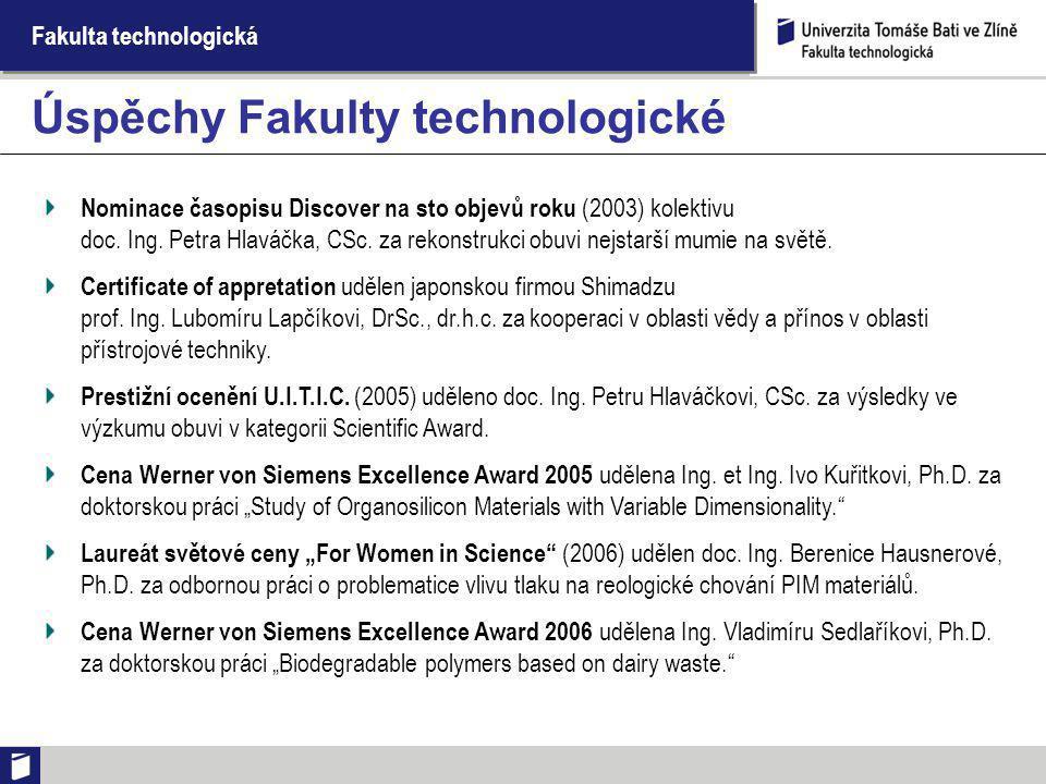 Fakulta technologická Nominace časopisu Discover na sto objevů roku (2003) kolektivu doc. Ing. Petra Hlaváčka, CSc. za rekonstrukci obuvi nejstarší mu