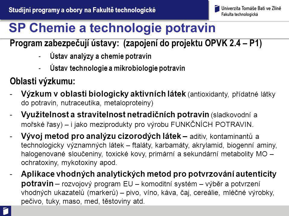 Studijní programy a obory na Fakultě technologické SP Chemie a technologie potravin Program zabezpečují ústavy: (zapojení do projektu OPVK 2.4 – P1) -