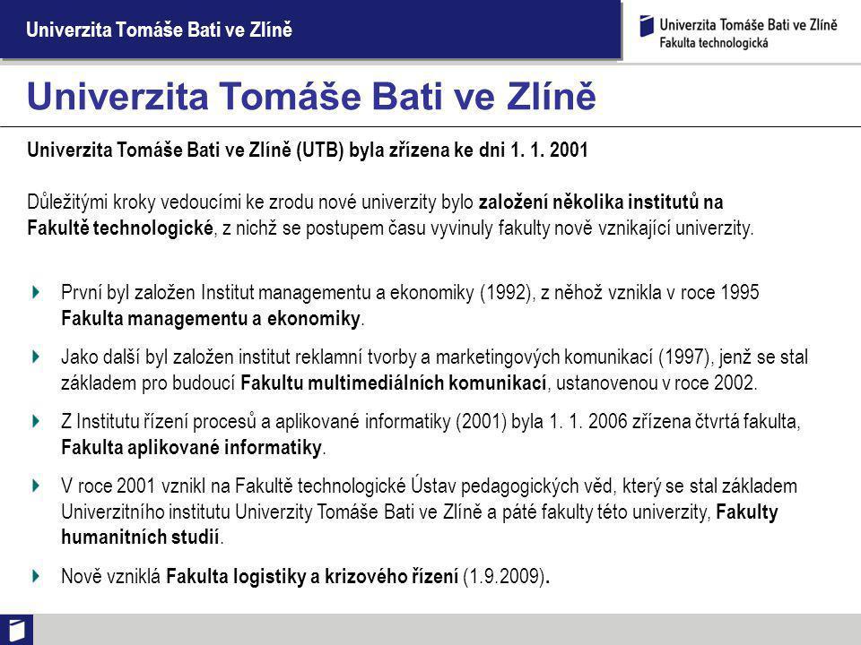 Univerzita Tomáše Bati ve Zlíně Univerzita Tomáše Bati ve Zlíně (UTB) byla zřízena ke dni 1.