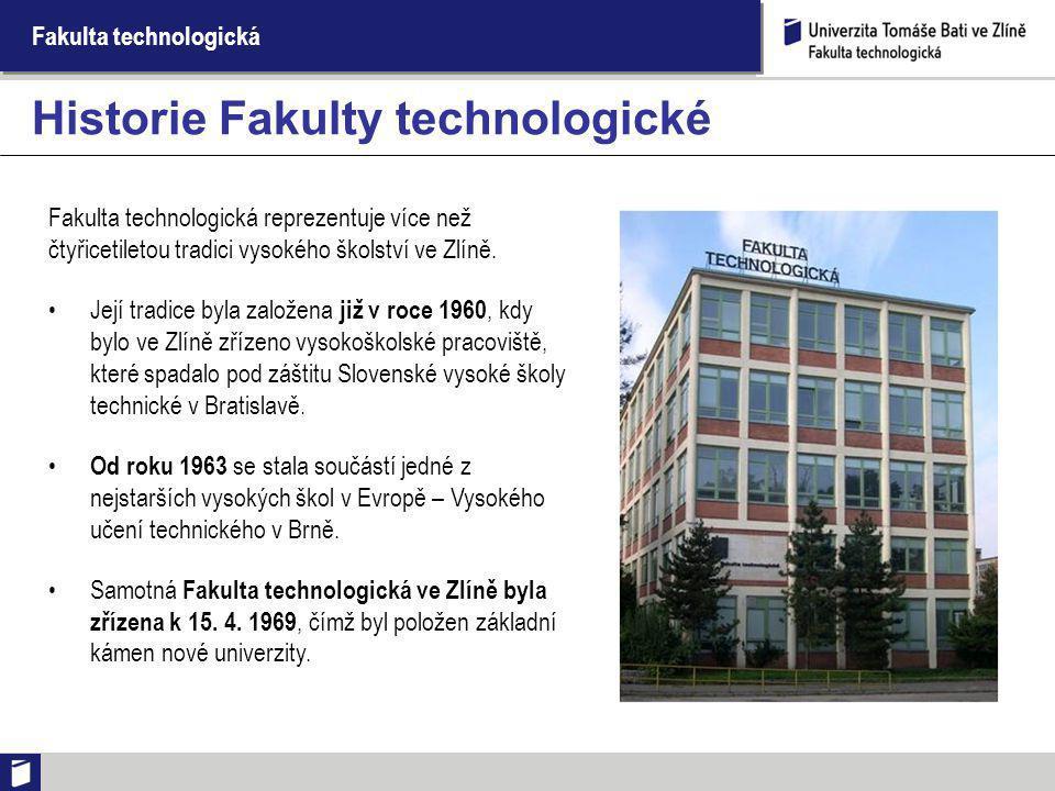 Fakulta technologická Fakulta technologická reprezentuje více než čtyřicetiletou tradici vysokého školství ve Zlíně. Její tradice byla založena již v