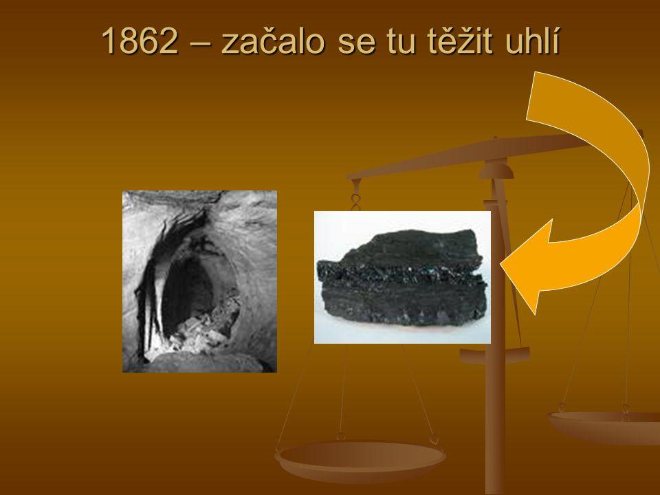 1862 – začalo se tu těžit uhlí