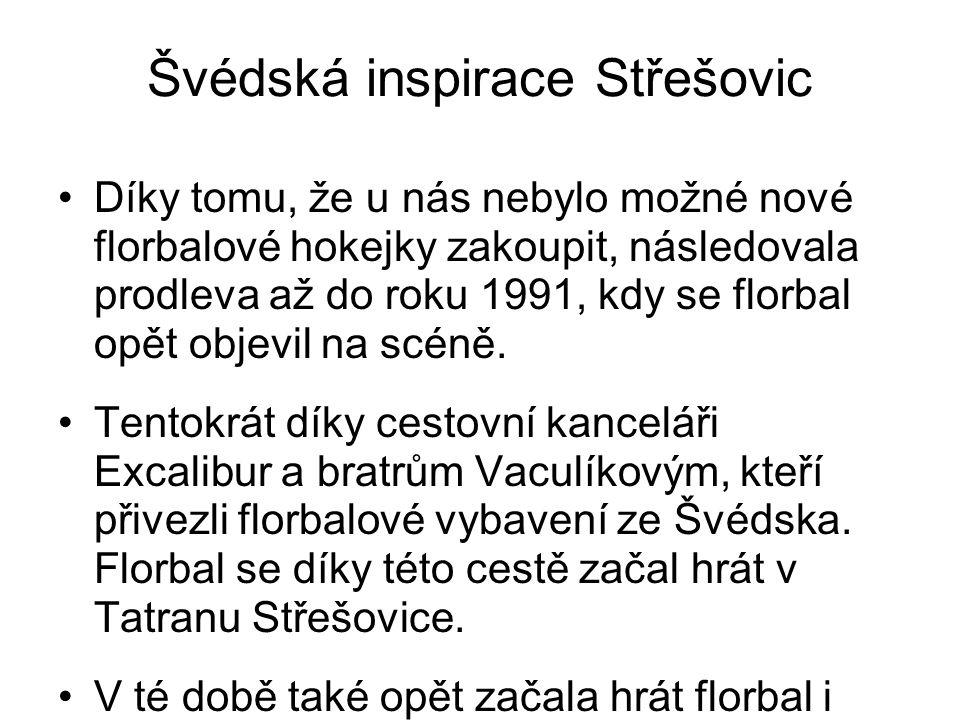 Švédská inspirace Střešovic Díky tomu, že u nás nebylo možné nové florbalové hokejky zakoupit, následovala prodleva až do roku 1991, kdy se florbal op