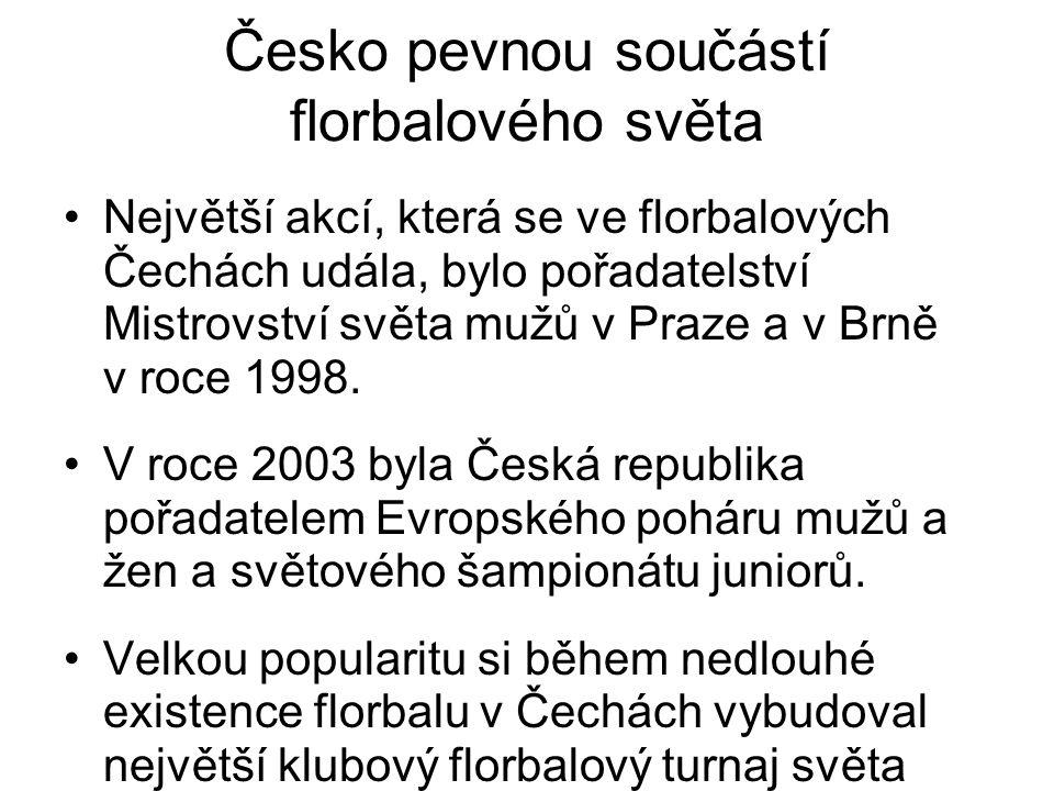 Česko pevnou součástí florbalového světa Největší akcí, která se ve florbalových Čechách udála, bylo pořadatelství Mistrovství světa mužů v Praze a v Brně v roce 1998.