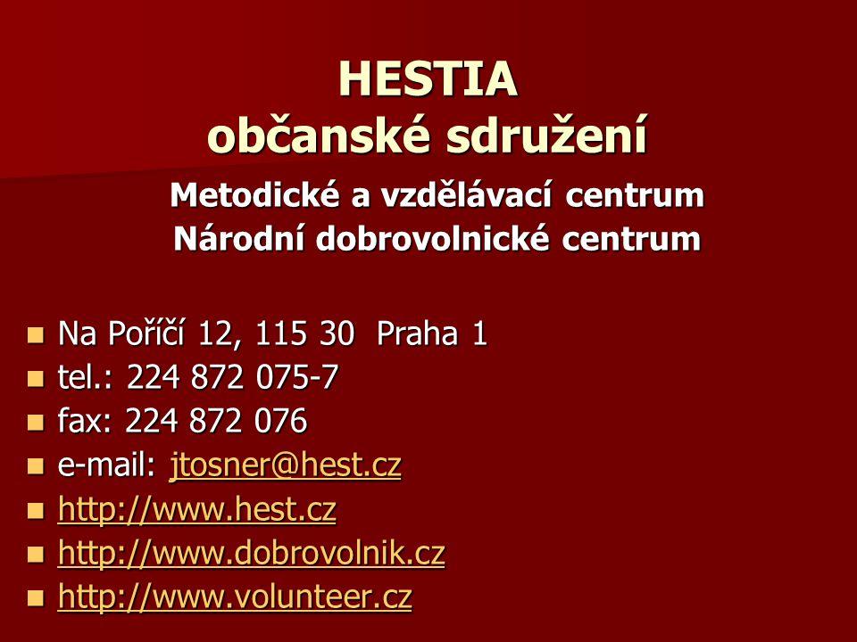 HESTIA občanské sdružení Metodické a vzdělávací centrum Národní dobrovolnické centrum Na Poříčí 12, 115 30 Praha 1 Na Poříčí 12, 115 30 Praha 1 tel.: