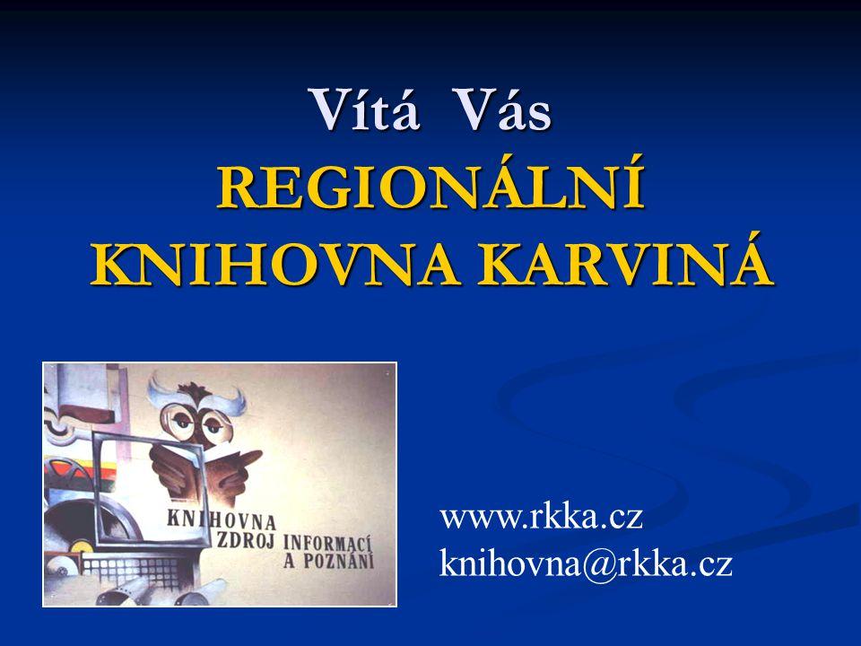Vítá Vás REGIONÁLNÍ KNIHOVNA KARVINÁ www.rkka.cz knihovna@rkka.cz