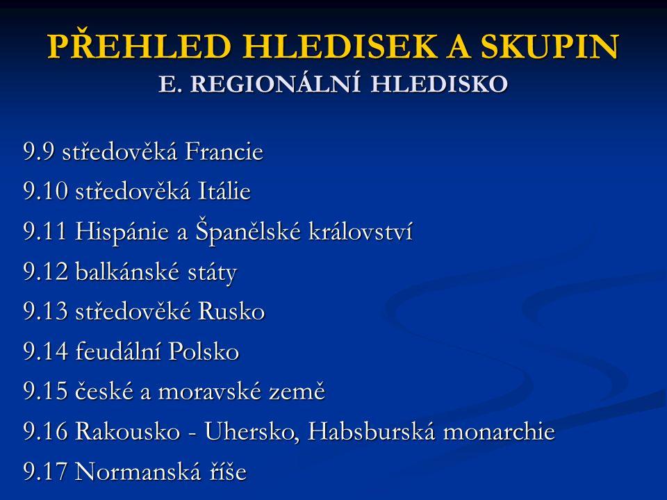 PŘEHLED HLEDISEK A SKUPIN E. REGIONÁLNÍ HLEDISKO 9.9 středověká Francie 9.10 středověká Itálie 9.11 Hispánie a Španělské království 9.12 balkánské stá
